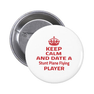 Keep calm and date a Stunt Plane Flying player Pinback Button