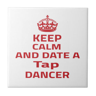 Keep calm and date a Tap dancer Tiles