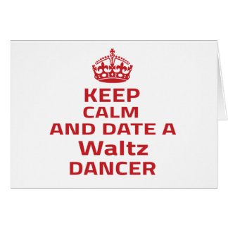 Keep calm and date a Waltz dancer Cards