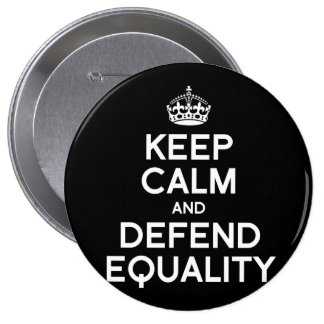 KEEP CALM AND DEFEND EQUALITY 10 CM ROUND BADGE