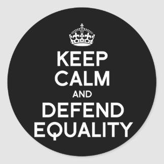 KEEP CALM AND DEFEND EQUALITY ROUND STICKER