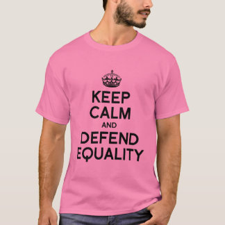 KEEP CALM AND DEFEND EQUALITY T-Shirt