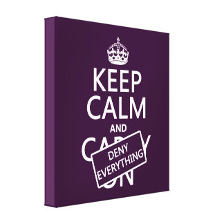 Keep Calm and Deny Everything - all colors Canvas Print