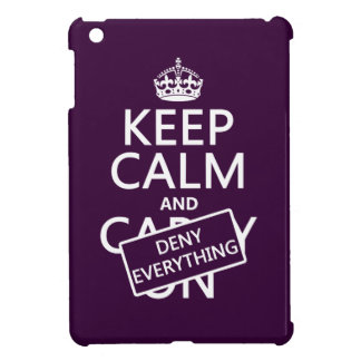 Keep Calm and Deny Everything - all colors iPad Mini Cover
