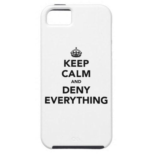 Keep Calm and Deny Everything iPhone 5 Cases