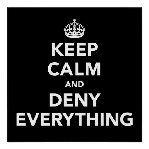 Keep Calm and Deny Everything Print