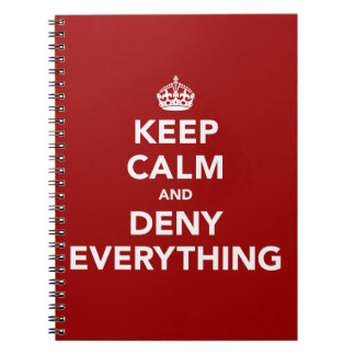 Keep Calm and Deny Everything Spiral Notebook