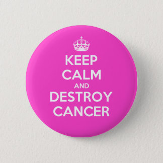 Keep Calm and Destroy Cancer Button