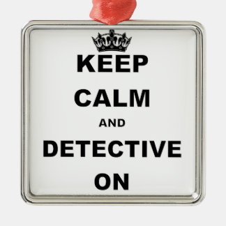KEEP CALM AND DETECTIVE ON Silver-Colored SQUARE DECORATION