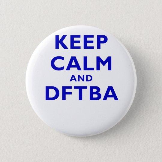 Keep Calm and DFTBA 6 Cm Round Badge