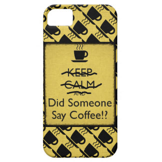 Keep Calm and Did Someone Say Coffee iPhone 5 Case