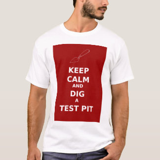 Keep Calm And Dig A Test Pit value t-shirt