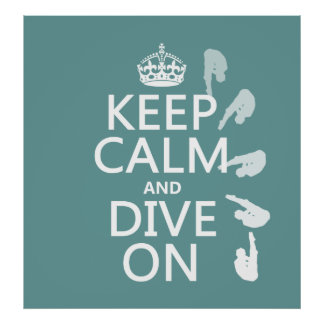 Keep Calm and Dive On (in any color) Poster