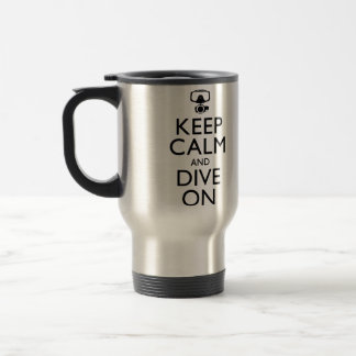 Keep Calm and Dive On Travel Mug