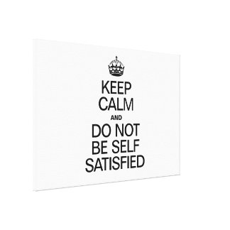 KEEP CALM AND DO NOT BE SELF SATISFIED GALLERY WRAP CANVAS