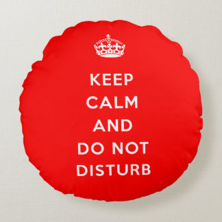 Keep Calm And Do Not Disturb Round Pillow