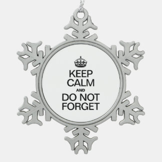 KEEP CALM AND DO NOT FORGET SNOWFLAKE PEWTER CHRISTMAS ORNAMENT