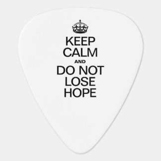 KEEP CALM AND DO NOT LOSE HOPE GUITAR PICK