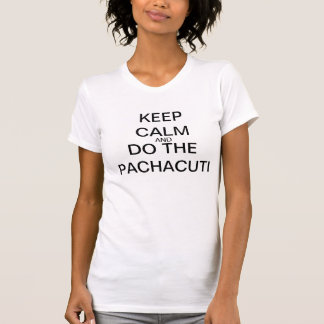 KEEP CALM AND DO THE PACHACUTI T-Shirt