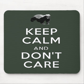 Keep Calm and Don t Care Mouse Pad