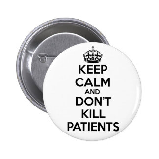 KEEP CALM AND DON T KILL PATIENTS PINBACK BUTTONS