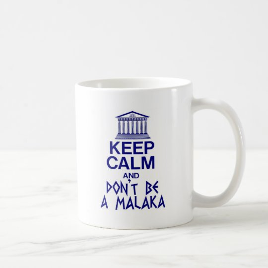 keep calm and don't be a MALAKA Coffee
