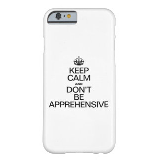 KEEP CALM AND DON'T BE APPREHENSIVE BARELY THERE iPhone 6 CASE