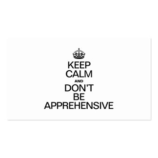 KEEP CALM AND DON'T BE APPREHENSIVE BUSINESS CARD