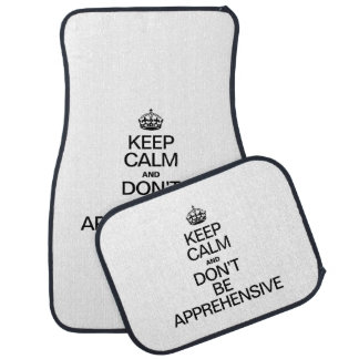 KEEP CALM AND DON'T BE APPREHENSIVE CAR MAT