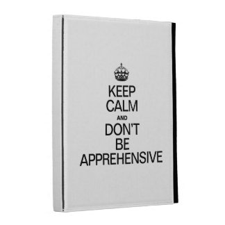 KEEP CALM AND DON'T BE APPREHENSIVE iPad FOLIO CASES