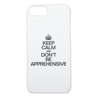 KEEP CALM AND DON'T BE APPREHENSIVE iPhone 7 CASE