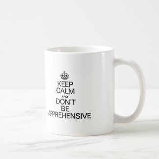 KEEP CALM AND DON'T BE APPREHENSIVE COFFEE MUGS