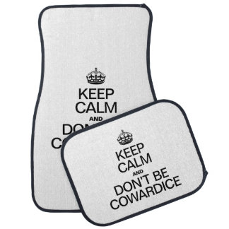 KEEP CALM AND DON'T BE COWARDICE CAR MAT