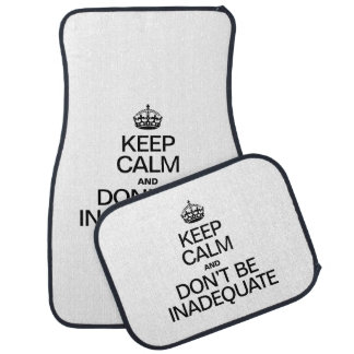 KEEP CALM AND DON'T BE INADEQUATE CAR MAT