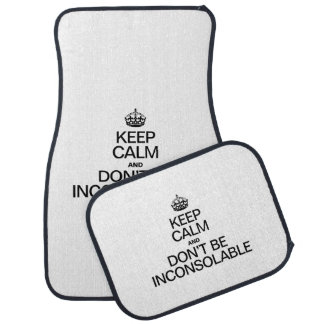 KEEP CALM AND DON'T BE INCONSOLABLE CAR MAT