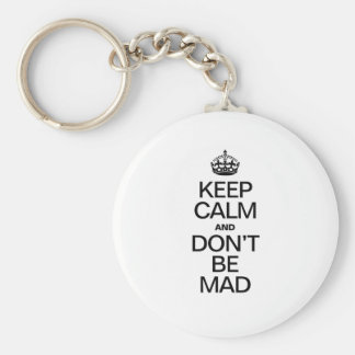 KEEP CALM AND DONT BE MAD KEYCHAINS