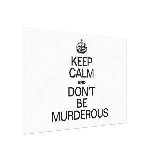 KEEP CALM AND DONT BE MURDEROUS STRETCHED CANVAS PRINT