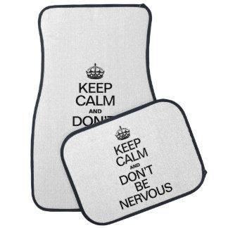 KEEP CALM AND DON'T BE NERVOUS CAR MAT