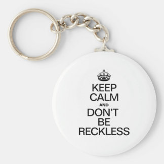 KEEP CALM AND DON'T BE RECKLESS KEY CHAIN