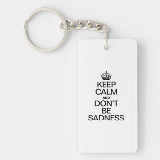 KEEP CALM AND DON'T BE SADNESS RECTANGULAR ACRYLIC KEY CHAIN