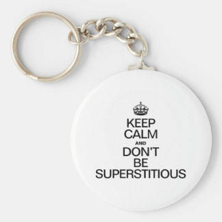 KEEP CALM AND DON'T BE SUPERSTITIOUS KEYCHAIN