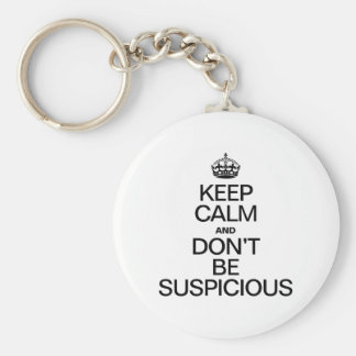 KEEP CALM AND DON'T BE SUSPICIOUS KEYCHAIN