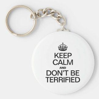 KEEP CALM AND DON'T BE TERRIFIED KEYCHAINS