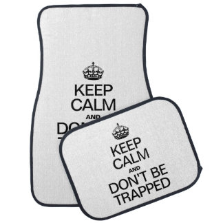 KEEP CALM AND DON'T BE TRAPPED CAR MAT