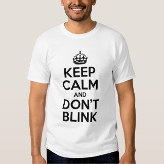 Keep Calm And Don't Blink Tee Shirt