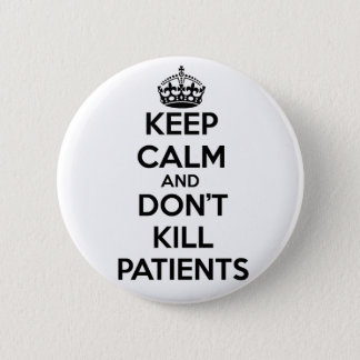 KEEP CALM AND DON'T KILL PATIENTS 6 CM ROUND BADGE