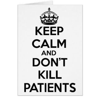 KEEP CALM AND DON'T KILL PATIENTS CARD