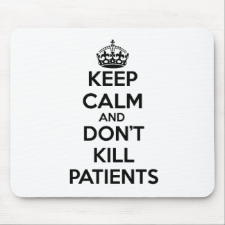 KEEP CALM AND DON'T KILL PATIENTS MOUSE MATS
