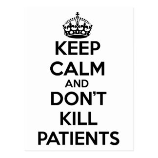 KEEP CALM AND DON'T KILL PATIENTS POSTCARD