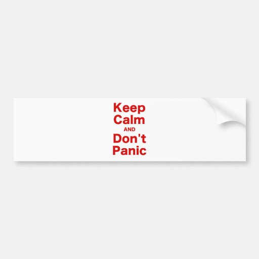 Keep Calm and Don't Panic Bumper Stickers
